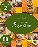 Oh! Top 50 Beef Dip Recipes Volume 2: The Best-ever of Beef Dip Cookbook (English Edition)