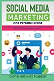SOCIAL MEDIA MARKETING AND PERSONAL BRAND: HOW TO USE SOCIAL MEDIA TO BUILD YOUR PERSONAL BRAND AND DRIVE YOUR BUSINESS SUCCESS