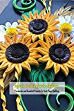 Paper Quilling For Newbie: Passionate and Beautiful Projects To Start Paper Quilling: Paper Quilling Guideline (English Edition)