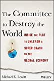 The Committee to Destroy the World: Inside the Plot to Unleash a Super Crash on the Global Economy (English Edition)