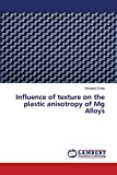 Influence of texture on the plastic anisotropy of Mg Alloys