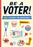 Be a Voter!: 400 Stickers for Democracy: 450 Stickers for Democracy