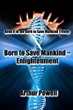 Born to Save Mankind ~ Enlightenment: Book II of the Born to Save Mankind trilogy (English Edition)