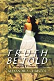 [[Truth Be Told: A Dangered Princess Novel]] [By: Christos, Alexandria] [September, 2011]