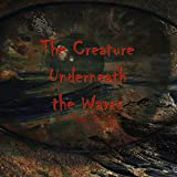 The Creature Underneath the Waves (English Edition)