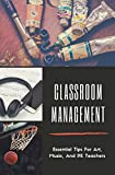 Classroom Management: Essential Tips For Art, Music, And PE Teachers: Classroom Management Skills (English Edition)