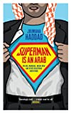 Superman is an Arab: On God, marriage, macho men and other disastrous inventions (English Edition)