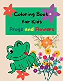 Coloring Book for Kids Frogs and Flowers: Frog and Flowers Coloring Book for Kids  50 Coloring Pages (Coloring Books for Kids)