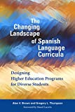The Changing Landscape of Spanish Language Curricula: Designing Higher Education Programs for Diverse Students (English Edition)