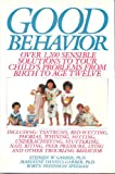 Good Behavior: Over 1,200 Sensible Solutions to Your Child's Problems from Birth to Age Twelve