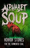 Alphabet Soup: Horror Stories for the Tormented Soul (Haunted Library) (English Edition)