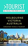Greater Than a Tourist-Melbourne Victoria Australia : 50 Travel Tips from a Local (Greater Than a Tourist Australia Book 12) (English Edition)