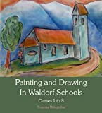 [Painting and Drawing in Waldorf Schools: Classes 1 to 8] [Thomas Wildgruber] [July, 2012]