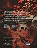 Is the Ratio of Investment between Research and Development to Production in Major Defense Acquisition Programs Experiencing Fundamental Change? (CSIS Reports) (English Edition)