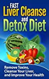 Natural Liver Cleanse: FAST Liver Cleanse and Detox Diet: Remove Toxins, Cleanse Your Liver, and Improve Your Health: Natural Liver Cleanse: Liver Cleanse ... Pharmacoloy Toxicology) (English Edition)