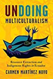 Undoing Multiculturalism: Resource Extraction and Indigenous Rights in Ecuador (Pitt Latin American Series) (English Edition)