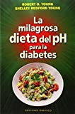 La milagrosa dieta del PH para la diabetes (Salud Y Vida Natural) (Spanish Edition) by Robert Young(2015-05-31)