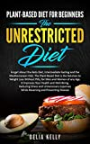 Plant-Based Diet for Beginners: The UNRESTRICTED Diet: Forget About the Keto Diet, Intermediate Fasting and the Mediterranean Diet. The Plant-Based Diet ... Loss for Men & Women (English Edition)