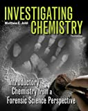 Investigating Chemistry: Introductory Chemistry from a Forensic Science Perspective by Matthew Johll (2012-01-20)
