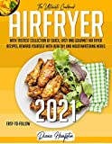 Air Fryer 2021: The Ultimate Cookbook with Tastiest Collection of Quick, Easy And Gourmet Air Fryer Recipes, Reward Yourself With Healthy And Mouthwatering Meals | Easy-To-Follow (English Edition)