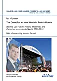 The Quest for an Ideal Youth in Putin´s Russia I: Back To Our Future! History, Modernity, And Patriotism According To Nashi, 2005-2013: Back to Our ... (Soviet and Post-Soviet Politics and Society)