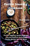 Electric Smoking Cookbook: The best beginner's guide 100 Happy, Easy and Delicious Masterbuilt Smoker Recipes for Your Whole Family