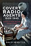 Covert Radio Operators, 1939-1945: Signals From Behind Enemy Lines