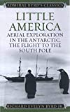 Little America: Aerial Exploration in the Antarctic, The Flight to the South Pole (Admiral Byrd Classics) (English Edition)