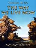 The Way We Live Now : Annotated (English Edition)