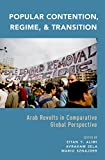 Popular Contention, Regime, and Transition: Arab Revolts in Comparative Global Perspective (English Edition)