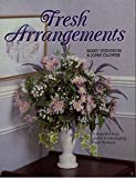 Fresh Arrangements: A step by step guide to arranging fresh flowers (A Step by Step Guide to Flower Arranging) (English Edition)