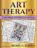 Coloring Designs for Adults (Art Therapy): This book has 40 art therapy coloring sheets that can be used to color in, frame, and/or meditate over: ... photocopied, printed and downloaded as a PDF