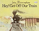 [Hey! Get Off Our Train (Dragonfly Books)] [Burningham, John] [July, 1994]