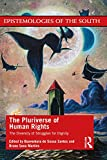 The Pluriverse of Human Rights: The Diversity of Struggles for Dignity (Epistemologies of the South) (English Edition)