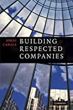 Building Respected Companies: Rethinking Business Leadership and the Purpose of the Firm by Jordi Canals (2010-07-26)