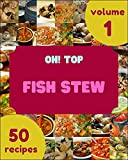 Oh! Top 50 Fish Stew Recipes Volume 1: A Fish Stew Cookbook You Will Love (English Edition)