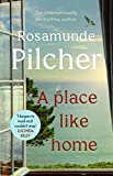 A Place Like Home: A perfect Mother's Day gift - brand new stories from beloved, internationally bestselling author Rosamunde Pilcher (English Edition)