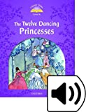 Classic Tales 4. The Twelve Dancing Princesses. MP3 Pack (Classic Tales Second Edition)