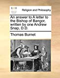 An answer to A letter to the Bishop of Bangor, written by one Andrew Snap, D.D.