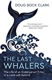 The Last Whalers: The Life of an Endangered Tribe in a Land Left Behind (English Edition)