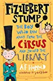 Fizzlebert Stump: The Boy Who Ran Away From the Circus (and joined the library) (English Edition)
