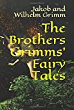 The Brothers Grimms' Fairy Tales: New Edition - The Brothers Grimms' Fairy Tales by Jakob and Wilhelm Grimm
