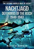 Nachtjagd, Defenders of the Reich 1940 - 1943 (The Second World War by Night) by Martin W. Bowman (2016-03-01)