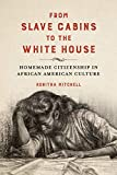 From Slave Cabins to the White House: Homemade Citizenship in African American Culture (New Black Studies Series) (English Edition)