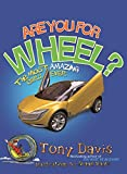 Are You For Wheel? The Most Amazing Cars Ever (English Edition)