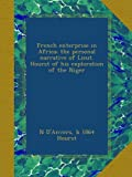 French enterprise in Africa; the personal narrative of Lieut. Hourst of his exploration of the Niger