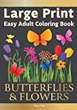 Large Print Easy Adult Coloring Book: BUTTERFLIES & FLOWERS: Simple, Relaxing Floral Scenes. The Perfect Coloring Companion For Seniors, Beginners & Anyone Who Enjoys Easy Coloring