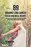 89 Organic Lung Cancer Salad and Meal Recipes: These Salads and Meals Will Strengthen Your Immune System through Powerful Superfood Sources