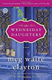 The Wednesday Daughters: A Novel by Meg Waite Clayton (2014-07-01)