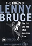 The Trials of Lenny Bruce: The Fall and Rise of an American Icon: The Rise and Fall of an American Icon